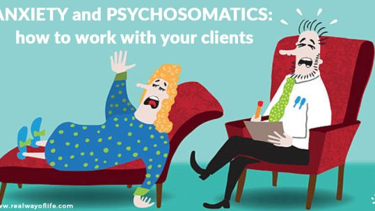Anxiety and Psychosomatics how to work with your clients